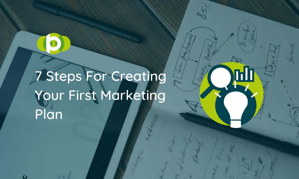 7 Steps For Creating Your First Marketing Plan