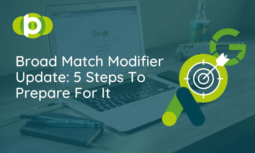Broad Match Modifier Update: 5 Steps To Prepare For It