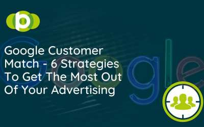 Google Customer Match – 6 Strategies To Get The Most Out Of Your Advertising