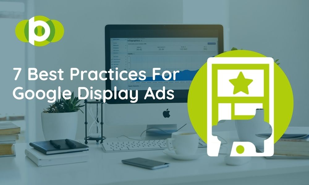 7 Best Practices For Google Display Ads